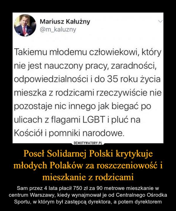 Poseł Solidarnej Polski krytykuje młodych Polaków za roszczeniowość i mieszkanie z rodzicami – Sam przez 4 lata płacił 750 zł za 90 metrowe mieszkanie w centrum Warszawy, kiedy wynajmował je od Centralnego Ośrodka Sportu, w którym był zastępcą dyrektora, a potem dyrektorem