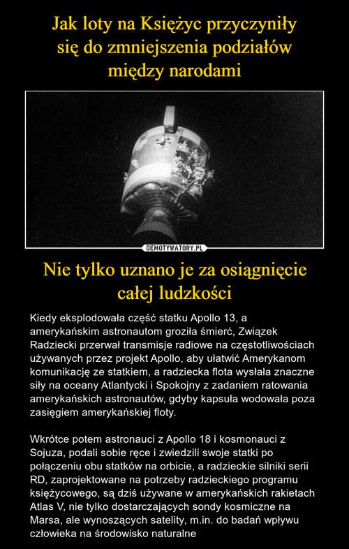 Jak loty na Księżyc przyczyniły się do zmniejszenia podziałów między narodami Nie tylko uznano je za osiągnięcie całej ludzkości