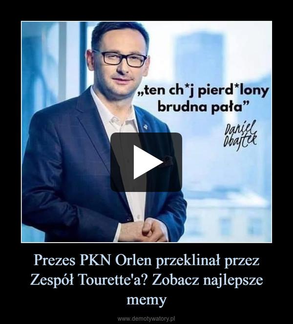 Prezes PKN Orlen przeklinał przez Zespół Tourette'a? Zobacz najlepsze memy –