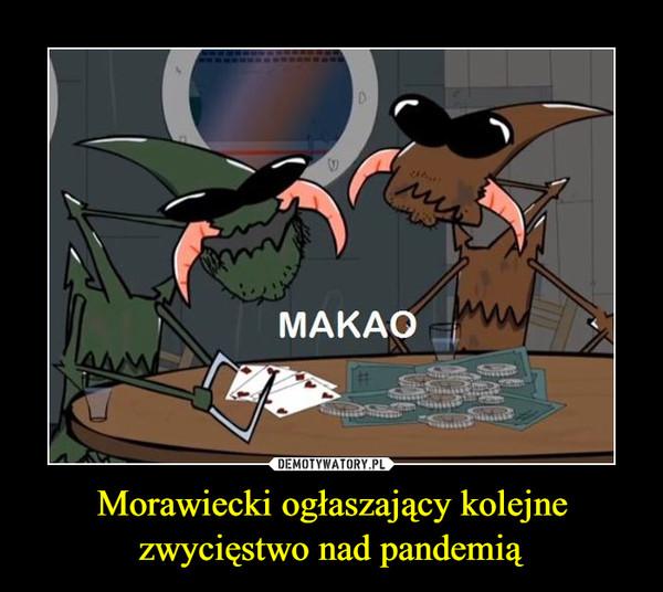 Morawiecki ogłaszający kolejne zwycięstwo nad pandemią –