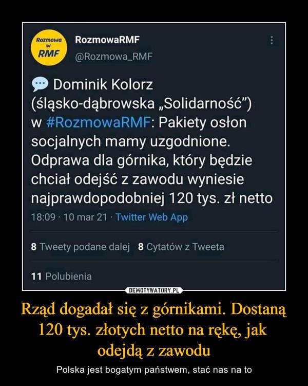 Rząd dogadał się z górnikami. Dostaną 120 tys. złotych netto na rękę, jak odejdą z zawodu – Polska jest bogatym państwem, stać nas na to