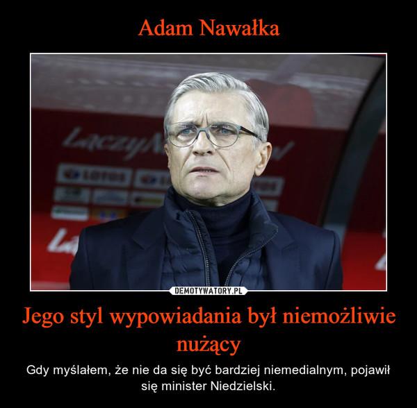 Jego styl wypowiadania był niemożliwie nużący – Gdy myślałem, że nie da się być bardziej niemedialnym, pojawił się minister Niedzielski.