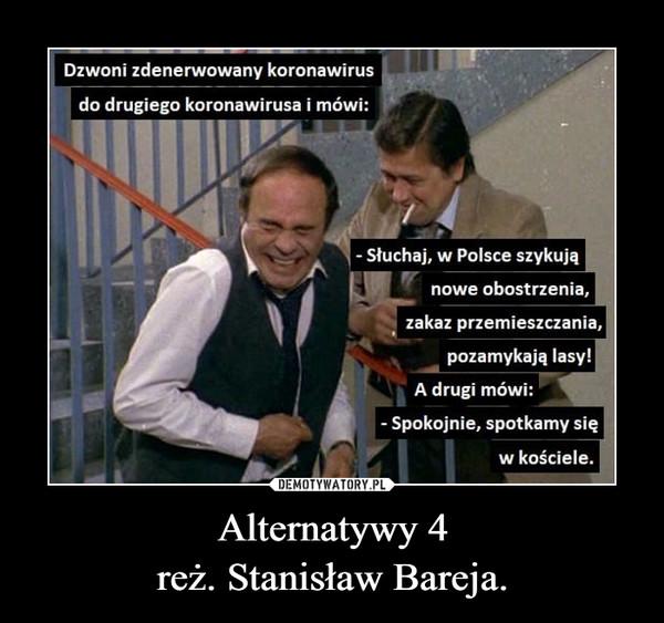 Alternatywy 4reż. Stanisław Bareja. –