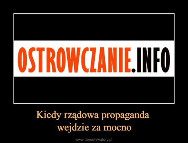 Kiedy rządowa propaganda wejdzie za mocno –