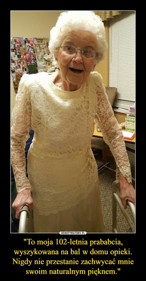 """""""To moja 102-letnia prababcia, wyszykowana na bal w domu opieki. Nigdy nie przestanie zachwycać mnie swoim naturalnym pięknem."""""""