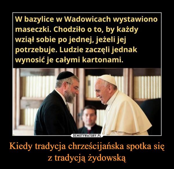 Kiedy tradycja chrześcijańska spotka się z tradycją żydowską –