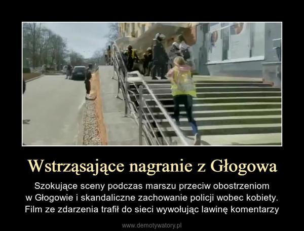 Wstrząsające nagranie z Głogowa – Szokujące sceny podczas marszu przeciw obostrzeniomw Głogowie i skandaliczne zachowanie policji wobec kobiety.Film ze zdarzenia trafił do sieci wywołując lawinę komentarzy