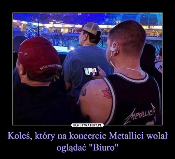 """Koleś, który na koncercie Metallici wolał oglądać """"Biuro"""" –"""