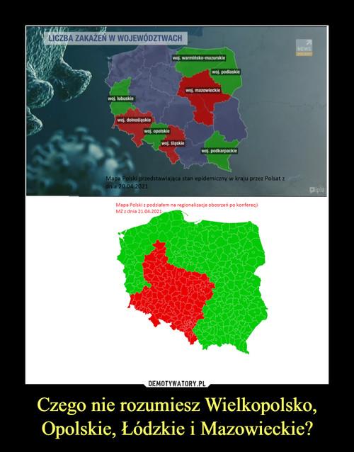 Czego nie rozumiesz Wielkopolsko, Opolskie, Łódzkie i Mazowieckie?