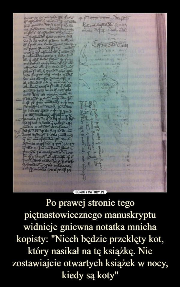 """Po prawej stronie tego piętnastowiecznego manuskryptu widnieje gniewna notatka mnicha kopisty: """"Niech będzie przeklęty kot, który nasikał na tę książkę. Nie zostawiajcie otwartych książek w nocy, kiedy są koty"""" –"""