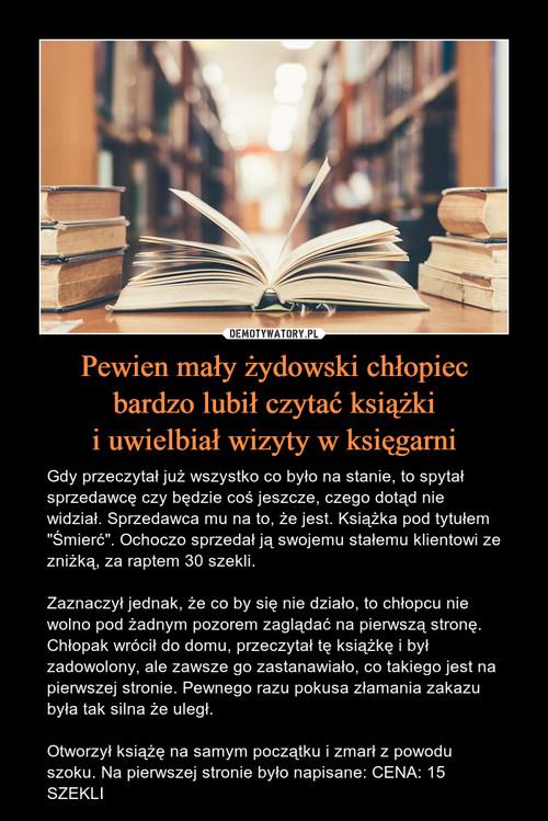 Pewien mały żydowski chłopiec bardzo lubił czytać książki i uwielbiał wizyty w księgarni