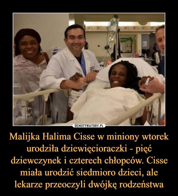 Malijka Halima Cisse w miniony wtorek urodziła dziewięcioraczki - pięć dziewczynek i czterech chłopców. Cisse miała urodzić siedmioro dzieci, ale lekarze przeoczyli dwójkę rodzeństwa –
