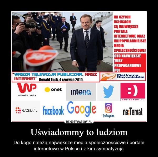 Uświadommy to ludziom – Do kogo należą największe media społecznościowe i portale internetowe w Polsce i z kim sympatyzują