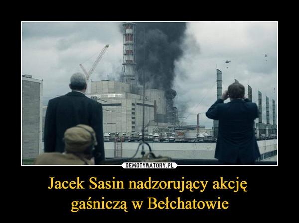Jacek Sasin nadzorujący akcję gaśniczą w Bełchatowie –