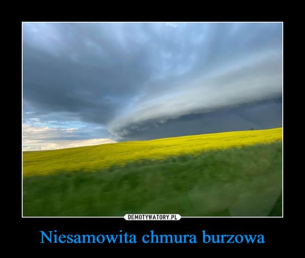 Niesamowita chmura burzowa –