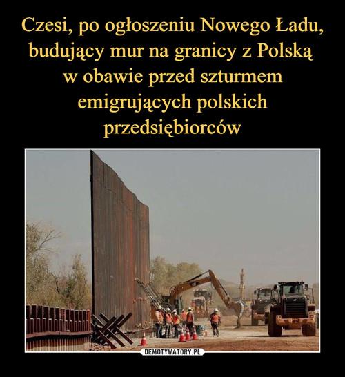 Czesi, po ogłoszeniu Nowego Ładu, budujący mur na granicy z Polską  w obawie przed szturmem emigrujących polskich przedsiębiorców