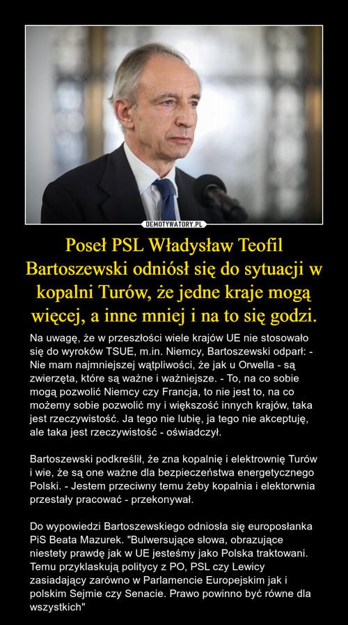 Poseł PSL Władysław Teofil Bartoszewski odniósł się do sytuacji w kopalni Turów, że jedne kraje mogą więcej, a inne mniej i na to się godzi.