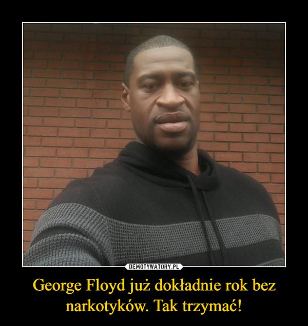 George Floyd już dokładnie rok bez narkotyków. Tak trzymać! –