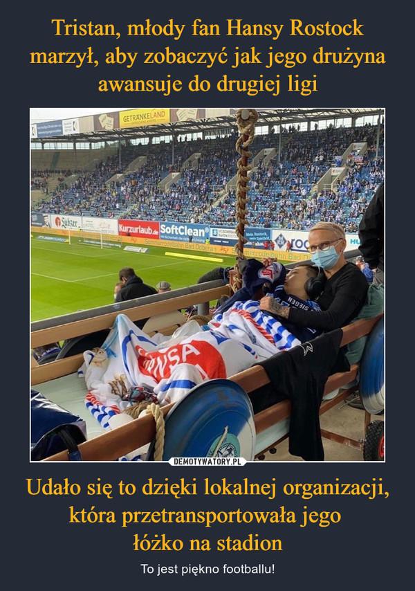 Udało się to dzięki lokalnej organizacji, która przetransportowała jego łóżko na stadion – To jest piękno footballu!