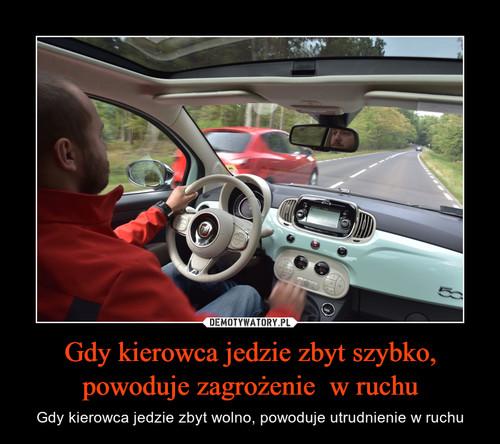 Gdy kierowca jedzie zbyt szybko, powoduje zagrożenie  w ruchu
