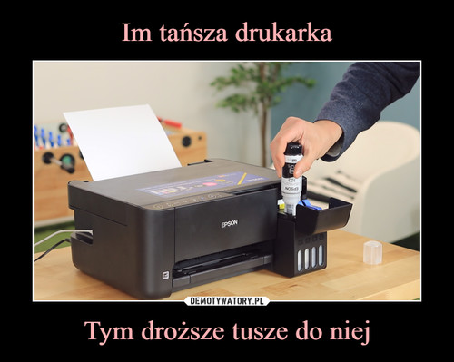 Im tańsza drukarka Tym droższe tusze do niej