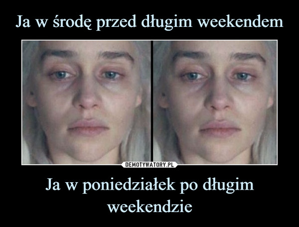 Ja w poniedziałek po długim weekendzie –
