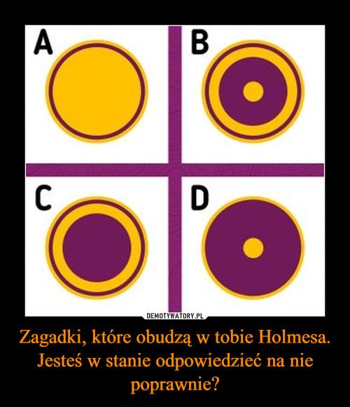 Zagadki, które obudzą w tobie Holmesa. Jesteś w stanie odpowiedzieć na nie poprawnie?