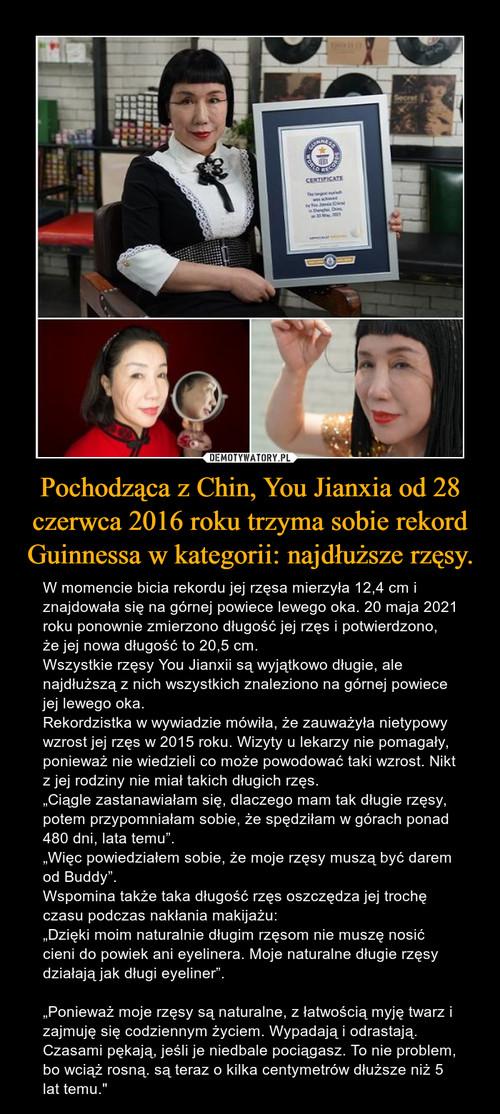 Pochodząca z Chin, You Jianxia od 28 czerwca 2016 roku trzyma sobie rekord Guinnessa w kategorii: najdłuższe rzęsy.