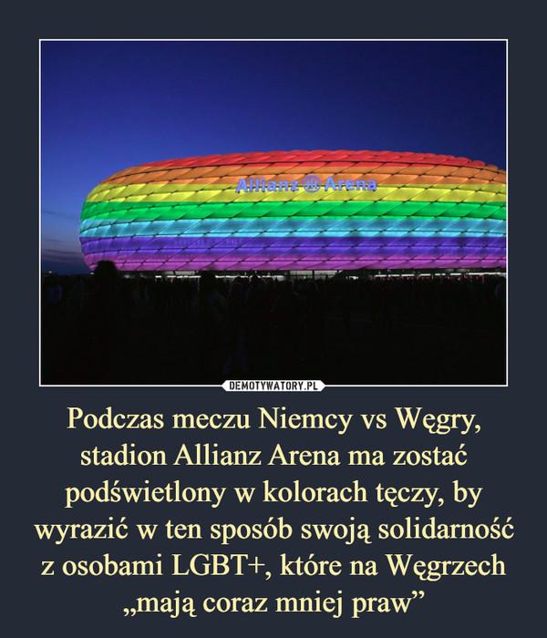 """Podczas meczu Niemcy vs Węgry, stadion Allianz Arena ma zostać podświetlony w kolorach tęczy, by wyrazić w ten sposób swoją solidarność z osobami LGBT+, które na Węgrzech """"mają coraz mniej praw"""" –"""