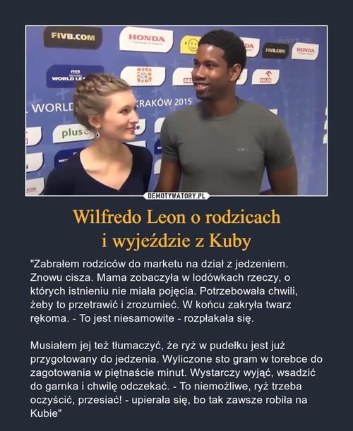 Wilfredo Leon o rodzicach i wyjeździe z Kuby
