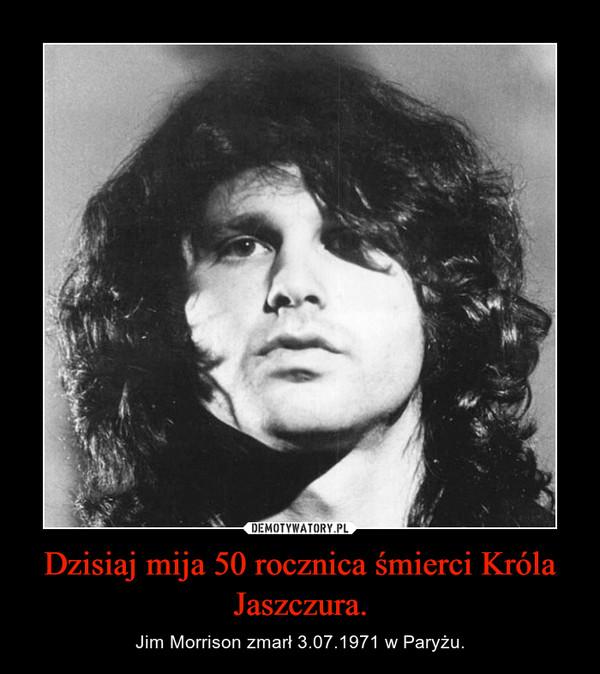 Dzisiaj mija 50 rocznica śmierci Króla Jaszczura. – Jim Morrison zmarł 3.07.1971 w Paryżu.