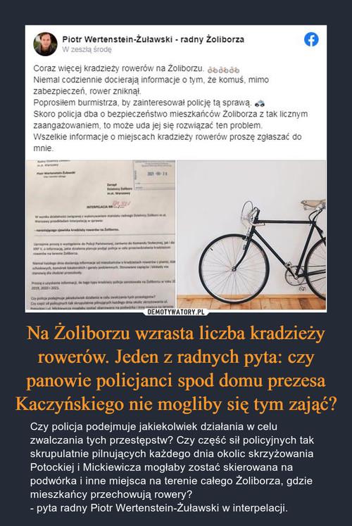 Na Żoliborzu wzrasta liczba kradzieży rowerów. Jeden z radnych pyta: czy panowie policjanci spod domu prezesa Kaczyńskiego nie mogliby się tym zająć?