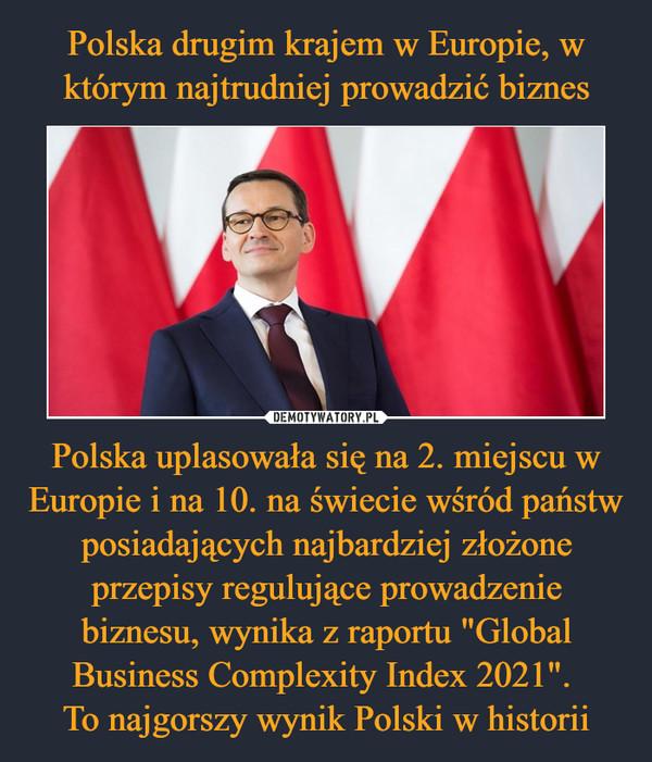 """Polska uplasowała się na 2. miejscu w Europie i na 10. na świecie wśród państw posiadających najbardziej złożone przepisy regulujące prowadzenie biznesu, wynika z raportu """"Global Business Complexity Index 2021"""". To najgorszy wynik Polski w historii –"""