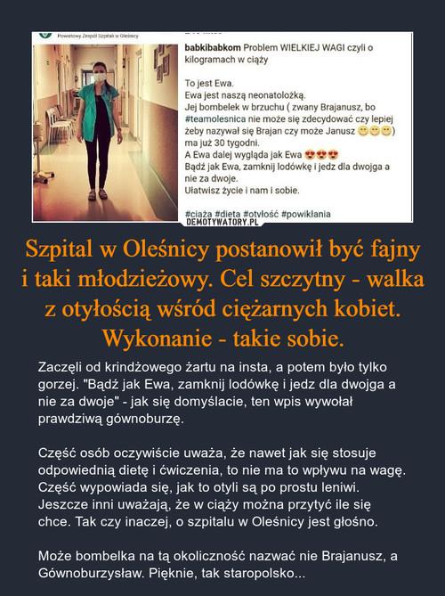 Szpital w Oleśnicy postanowił być fajny i taki młodzieżowy. Cel szczytny - walka z otyłością wśród ciężarnych kobiet. Wykonanie - takie sobie.