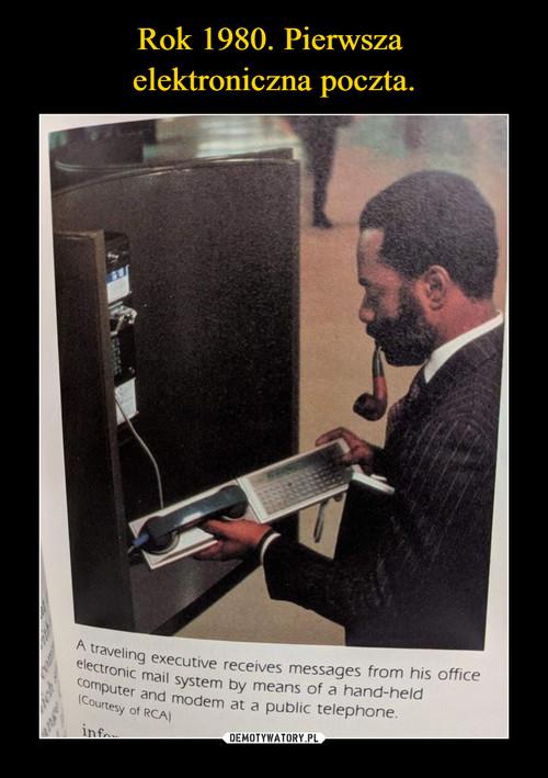 Rok 1980. Pierwsza  elektroniczna poczta.