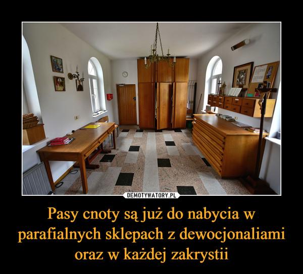 Pasy cnoty są już do nabycia w parafialnych sklepach z dewocjonaliami oraz w każdej zakrystii –