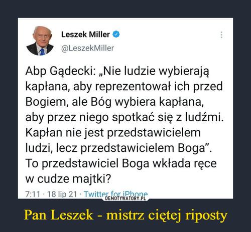Pan Leszek - mistrz ciętej riposty