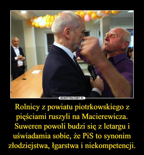 Rolnicy z powiatu piotrkowskiego z pięściami ruszyli na Macierewicza. Suweren powoli budzi się z letargu i uświadamia sobie, że PiS to synonim złodziejstwa, łgarstwa i niekompetencji. –