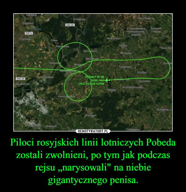 """Piloci rosyjskich linii lotniczych Pobeda zostali zwolnieni, po tym jak podczas rejsu """"narysowali"""" na niebie gigantycznego penisa. –"""