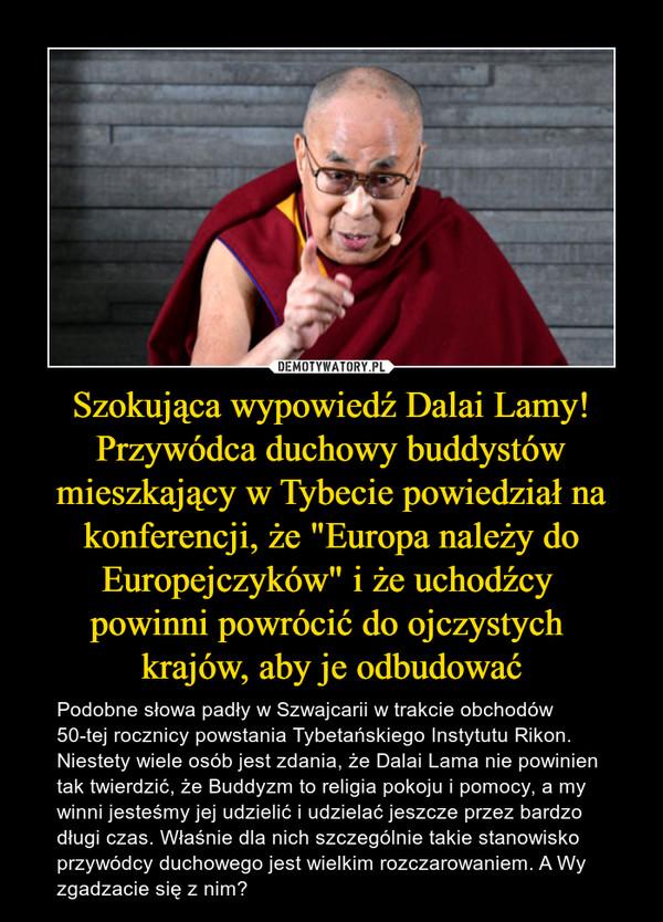 Szokująca wypowiedź Dalai Lamy! Przywódca duchowy buddystów mieszkający w Tybecie powiedział na konferencji, że